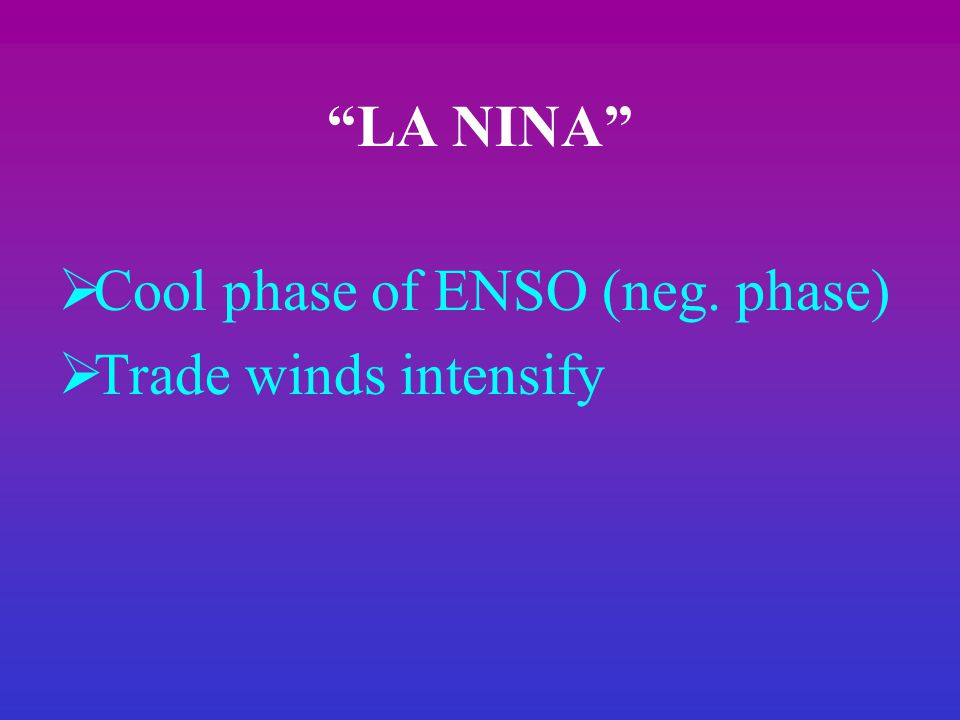 LA NINA  Cool phase of ENSO (neg. phase)  Trade winds intensify