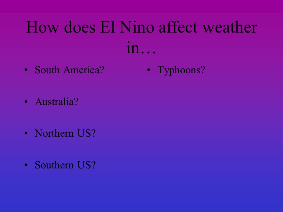 How does El Nino affect weather in… South America? Australia? Northern US? Southern US? Typhoons?