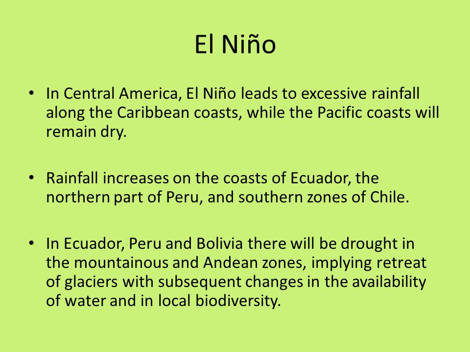 El Niño In Central America, El Niño leads to excessive rainfall along the Caribbean coasts, while the Pacific coasts will remain dry. Rainfall increas