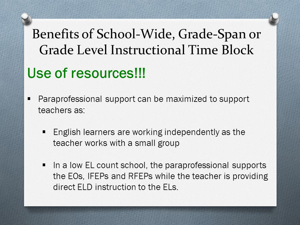 Benefits of School-Wide, Grade-Span or Grade Level Instructional Time Block Use of resources!!.