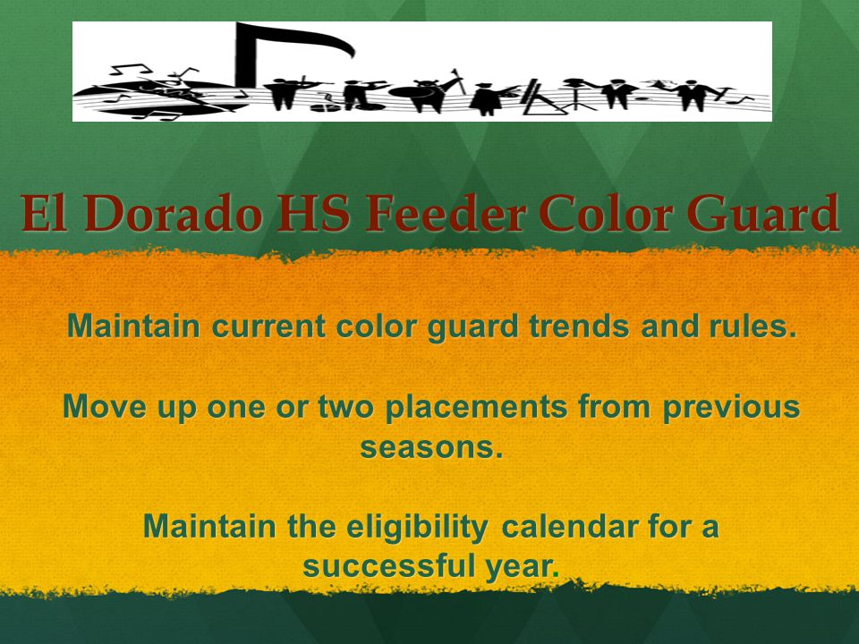El Dorado HS Feeder Color Guard Maintain current color guard trends and rules.