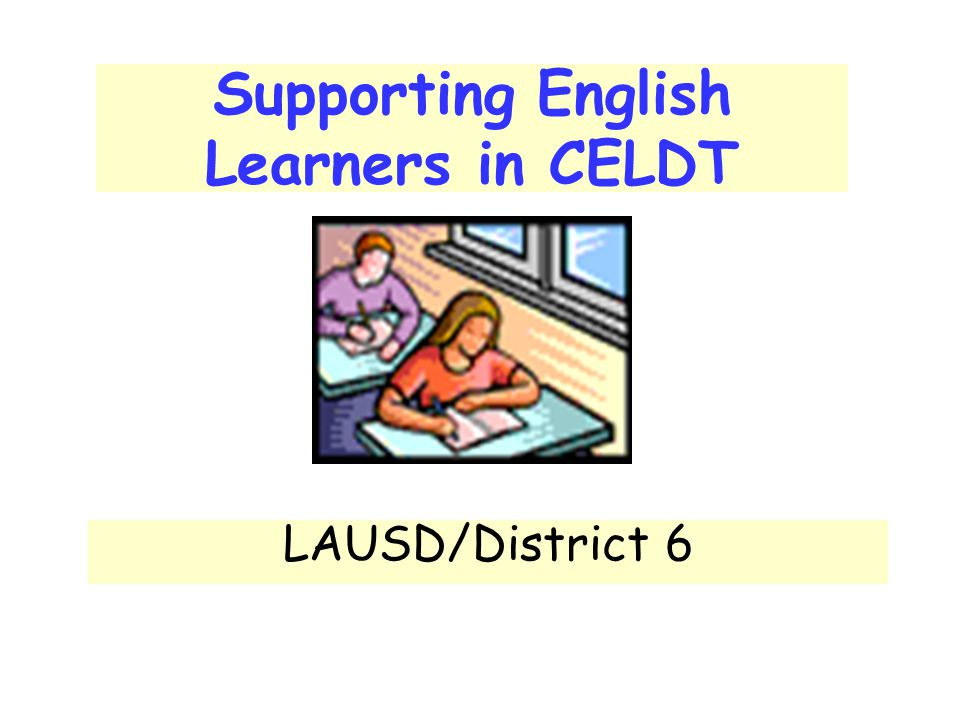 Supporting English Learners in CELDT LAUSD/District 6