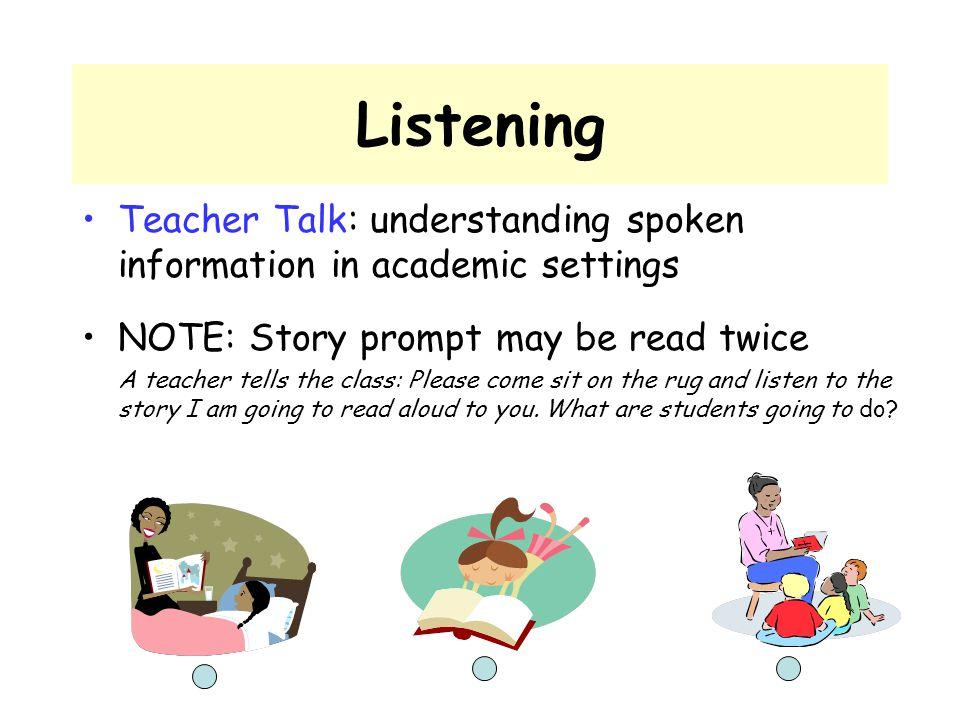 Listening Teacher Talk: understanding spoken information in academic settings NOTE: Story prompt may be read twice A teacher tells the class: Please c