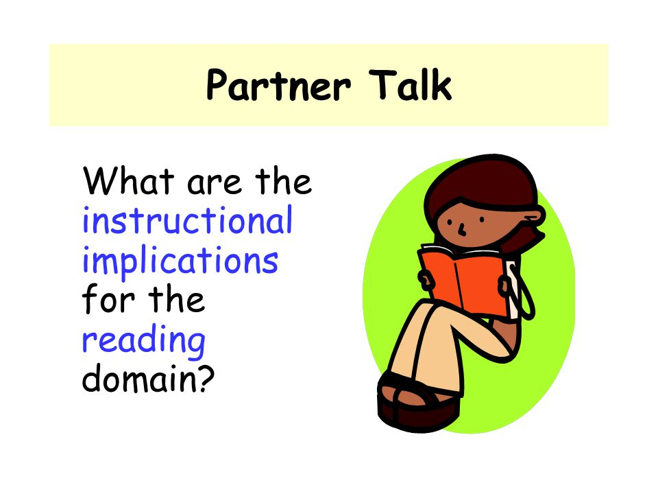 Partner Talk What are the instructional implications for the reading domain?
