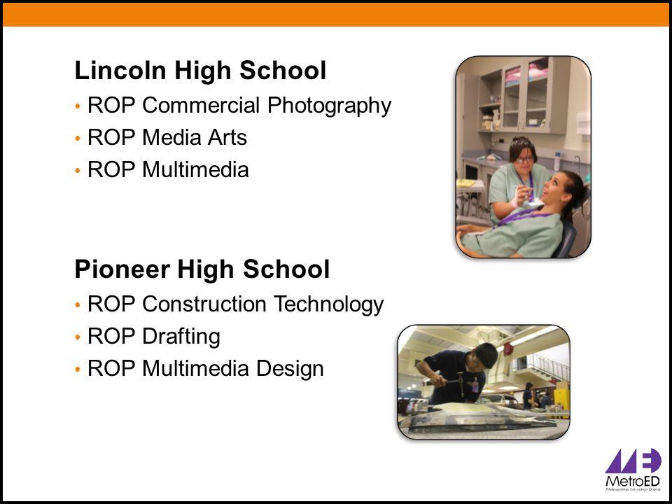 Lincoln High School ROP Commercial Photography ROP Media Arts ROP Multimedia Pioneer High School ROP Construction Technology ROP Drafting ROP Multimedia Design