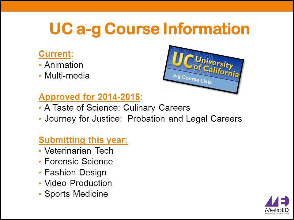 Current: Animation Multi-media Approved for 2014-2015: A Taste of Science: Culinary Careers Journey for Justice: Probation and Legal Careers Submitting this year: Veterinarian Tech Forensic Science Fashion Design Video Production Sports Medicine UC a-g Course Information