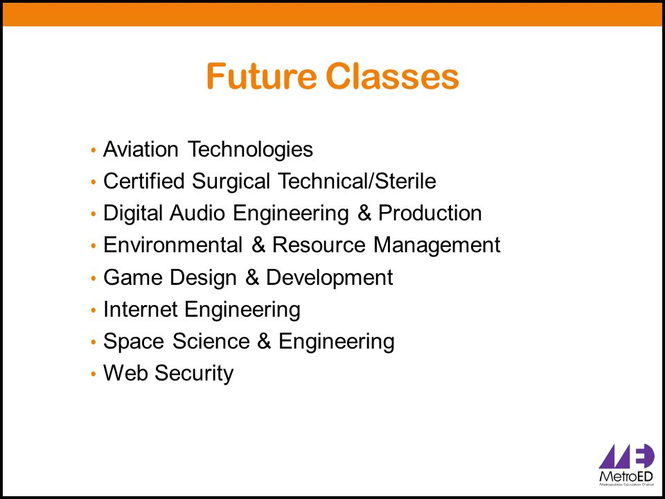 Future Classes Aviation Technologies Certified Surgical Technical/Sterile Digital Audio Engineering & Production Environmental & Resource Management G