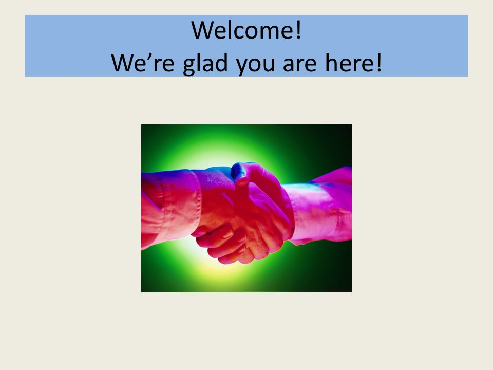 Welcome! We're glad you are here!