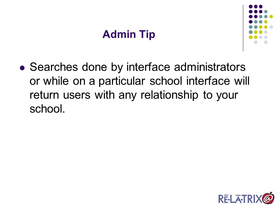 Searches done by interface administrators or while on a particular school interface will return users with any relationship to your school.