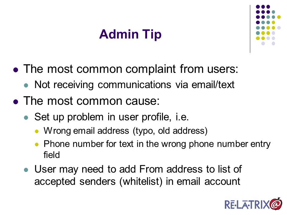 The most common complaint from users: Not receiving communications via email/text The most common cause: Set up problem in user profile, i.e.