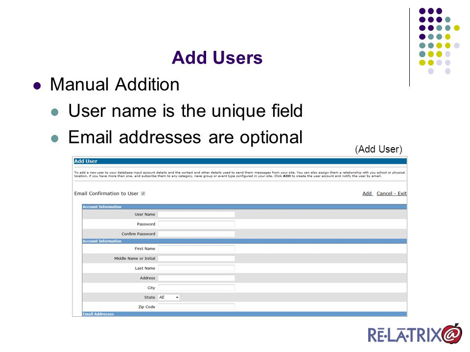 Manual Addition User name is the unique field Email addresses are optional Add Users (Add User)