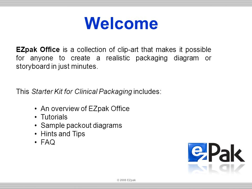 Welcome EZpak Office is a collection of clip-art that makes it possible for anyone to create a realistic packaging diagram or storyboard in just minutes.