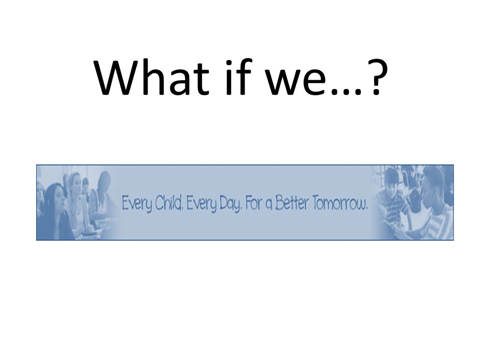 What if we…?