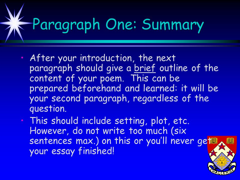Paragraph One: Summary After your introduction, the next paragraph should give a brief outline of the content of your poem. This can be prepared befor