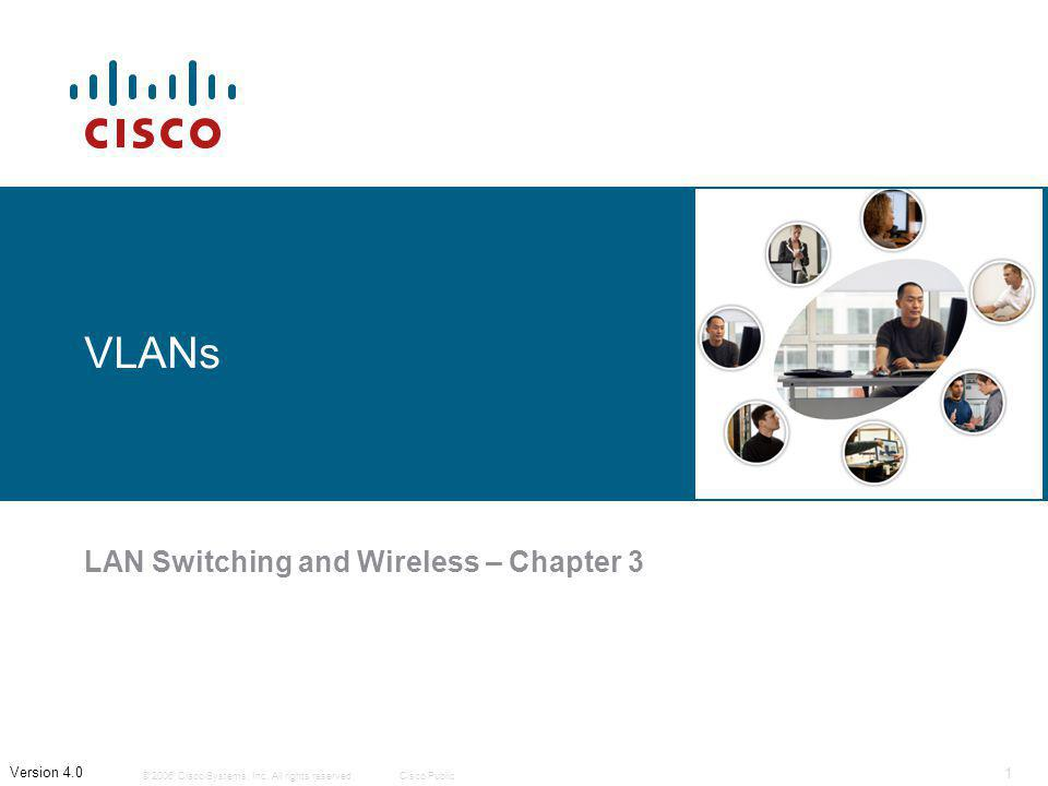 © 2006 Cisco Systems, Inc. All rights reserved.Cisco Public 1 Version 4.0 VLANs LAN Switching and Wireless – Chapter 3