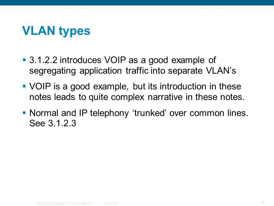 © 2006 Cisco Systems, Inc. All rights reserved.Cisco Public 10 VLAN types  3.1.2.2 introduces VOIP as a good example of segregating application traff