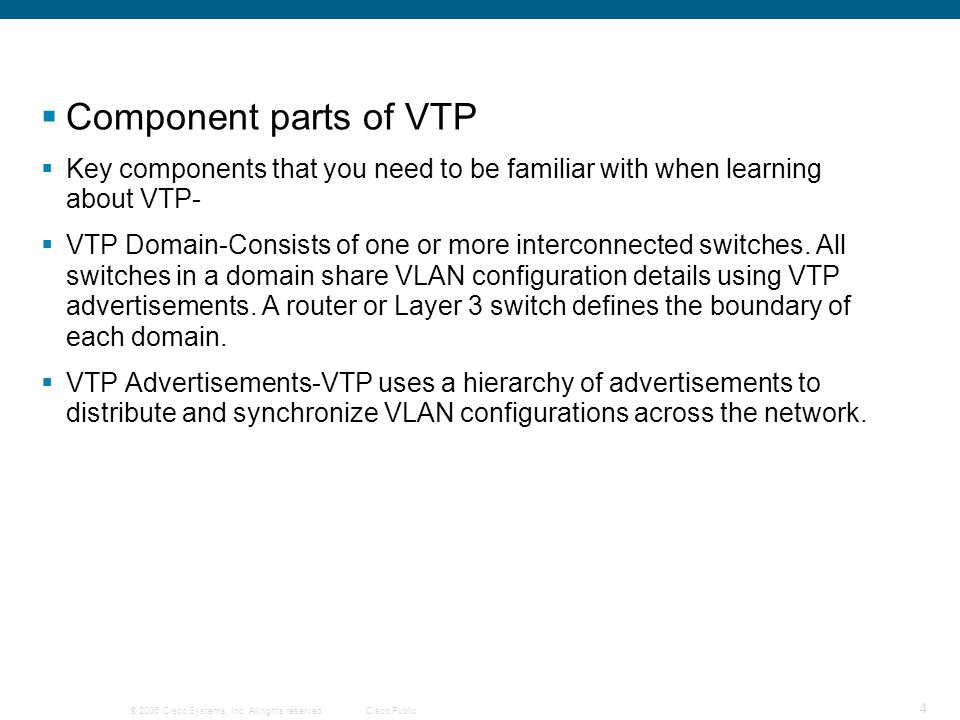 © 2006 Cisco Systems, Inc. All rights reserved.Cisco Public 4  Component parts of VTP  Key components that you need to be familiar with when learnin