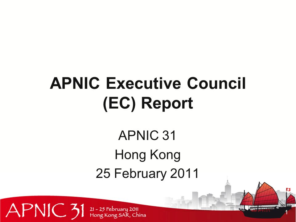 APNIC Executive Council (EC) Report APNIC 31 Hong Kong 25 February 2011 1