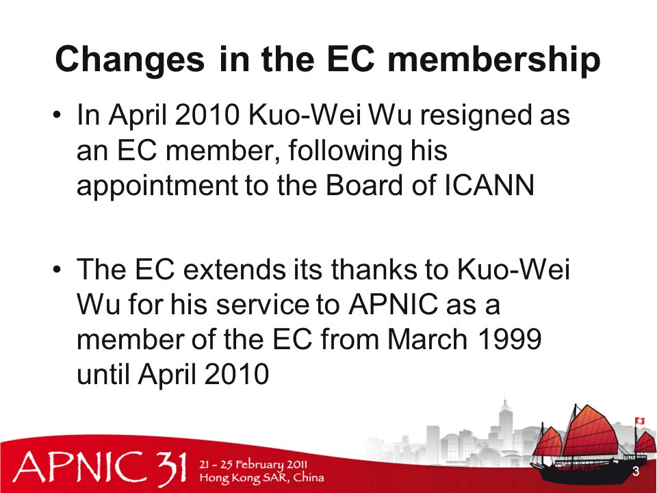 Changes in the EC membership In April 2010 Kuo-Wei Wu resigned as an EC member, following his appointment to the Board of ICANN The EC extends its thanks to Kuo-Wei Wu for his service to APNIC as a member of the EC from March 1999 until April 2010 3