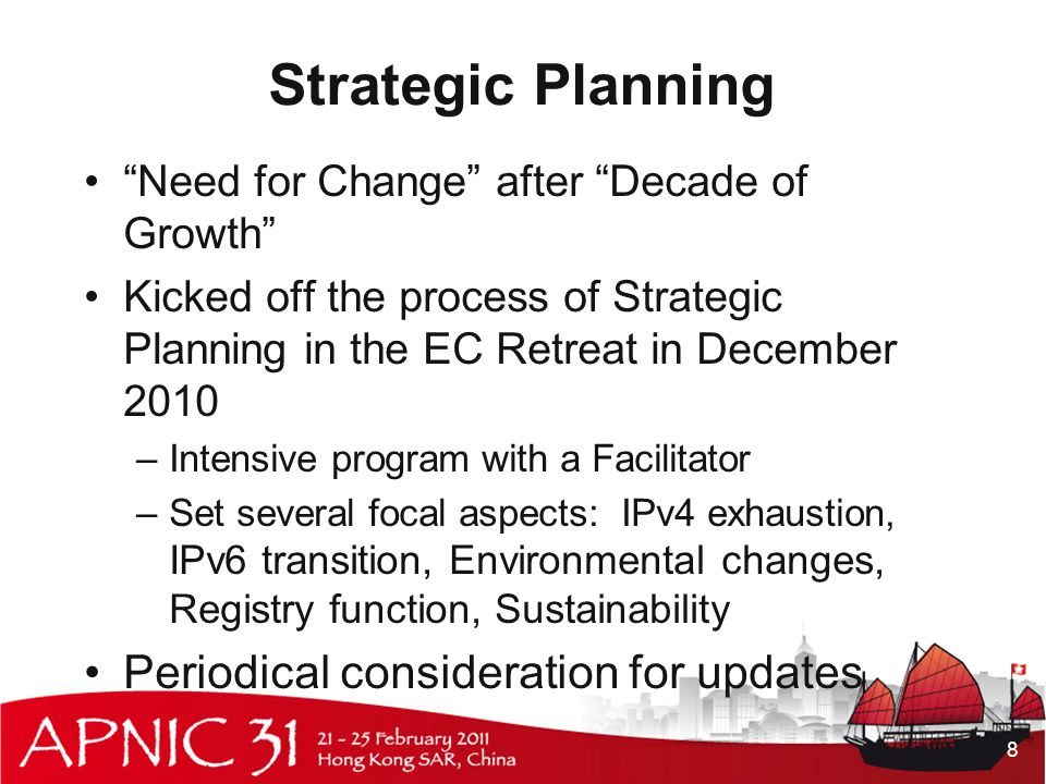 Strategic Planning Need for Change after Decade of Growth Kicked off the process of Strategic Planning in the EC Retreat in December 2010 –Intensive program with a Facilitator –Set several focal aspects: IPv4 exhaustion, IPv6 transition, Environmental changes, Registry function, Sustainability Periodical consideration for updates 8