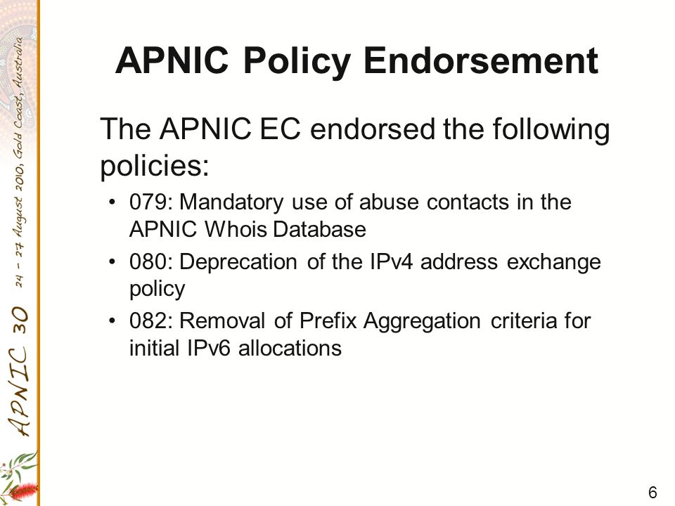 7 Other matters Monthly review of APNIC Financial reports Monthly consideration of APNIC operational updates Appointment of Akinori Maemura as observer to the NRO EC Review of progress of office purchase Review of status of ATO review Review of India NIR proposal Review of location for APNIC 30 Review of APNIC EC election process