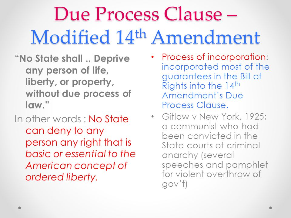 Due Process Clause – Modified 14 th Amendment Process of incorporation: incorporated most of the guarantees in the Bill of Rights into the 14 th Amend