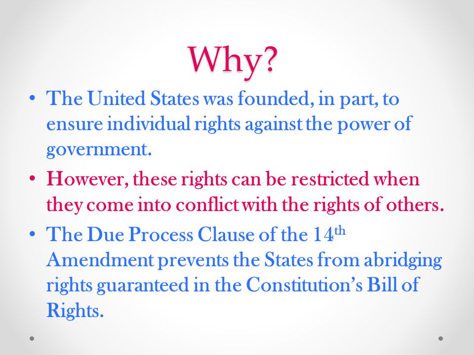 Why? The United States was founded, in part, to ensure individual rights against the power of government. However, these rights can be restricted when