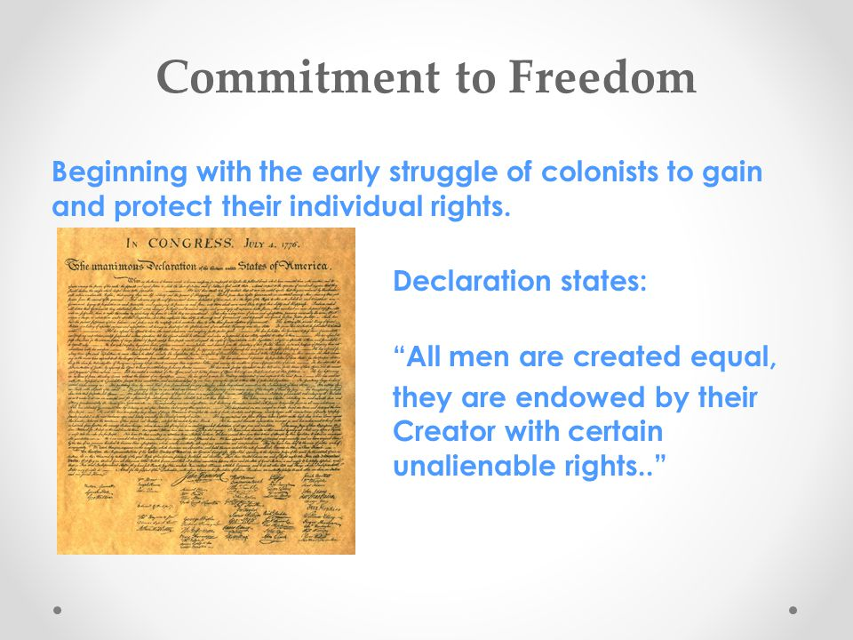 """Commitment to Freedom Beginning with the early struggle of colonists to gain and protect their individual rights. Declaration states: """"All men are cre"""
