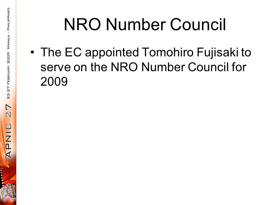 NRO Number Council The EC appointed Tomohiro Fujisaki to serve on the NRO Number Council for 2009