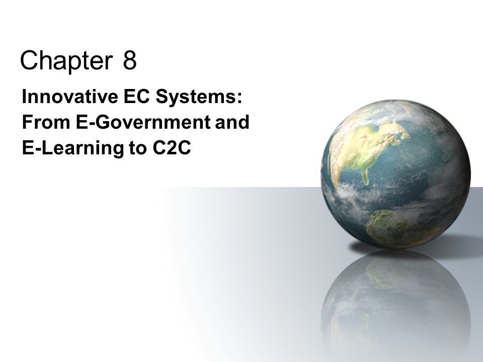 Chapter 8 Innovative EC Systems: From E-Government and E-Learning to C2C
