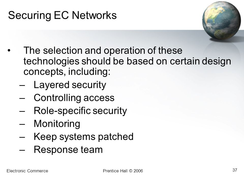 Electronic CommercePrentice Hall © 2006 37 Securing EC Networks The selection and operation of these technologies should be based on certain design co