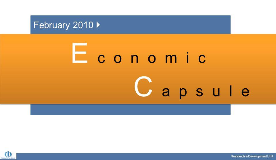 Research & Development Unit E c o n o m i c C a p s u l e E c o n o m i c C a p s u l e February 2010 