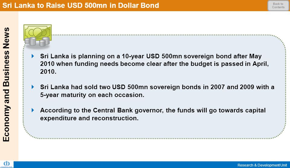 Economy and Business News Research & Development Unit  Sri Lanka is planning on a 10-year USD 500mn sovereign bond after May 2010 when funding needs become clear after the budget is passed in April, 2010.