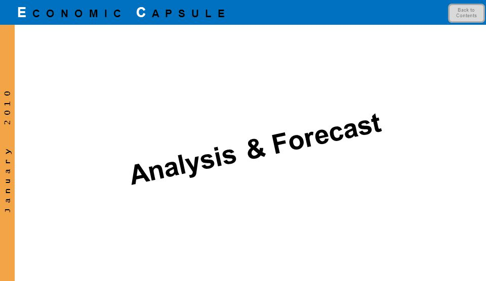 J a n u a r y 2 0 1 0 E C O N O M I C C A P S U L E Analysis & Forecast Back to Contents