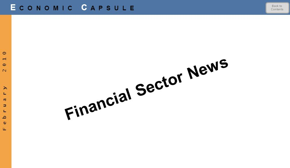 F e b r u a r y 2 0 1 0 E C O N O M I C C A P S U L E Financial Sector News Back to Contents