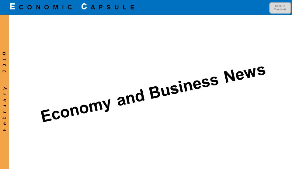 F e b r u a r y 2 0 1 0 E C O N O M I C C A P S U L E Economy and Business News Back to Contents