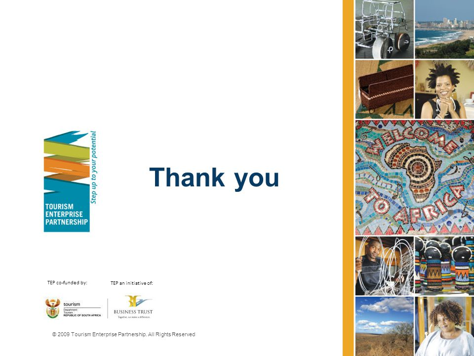 Thank you © 2009 Tourism Enterprise Partnership.