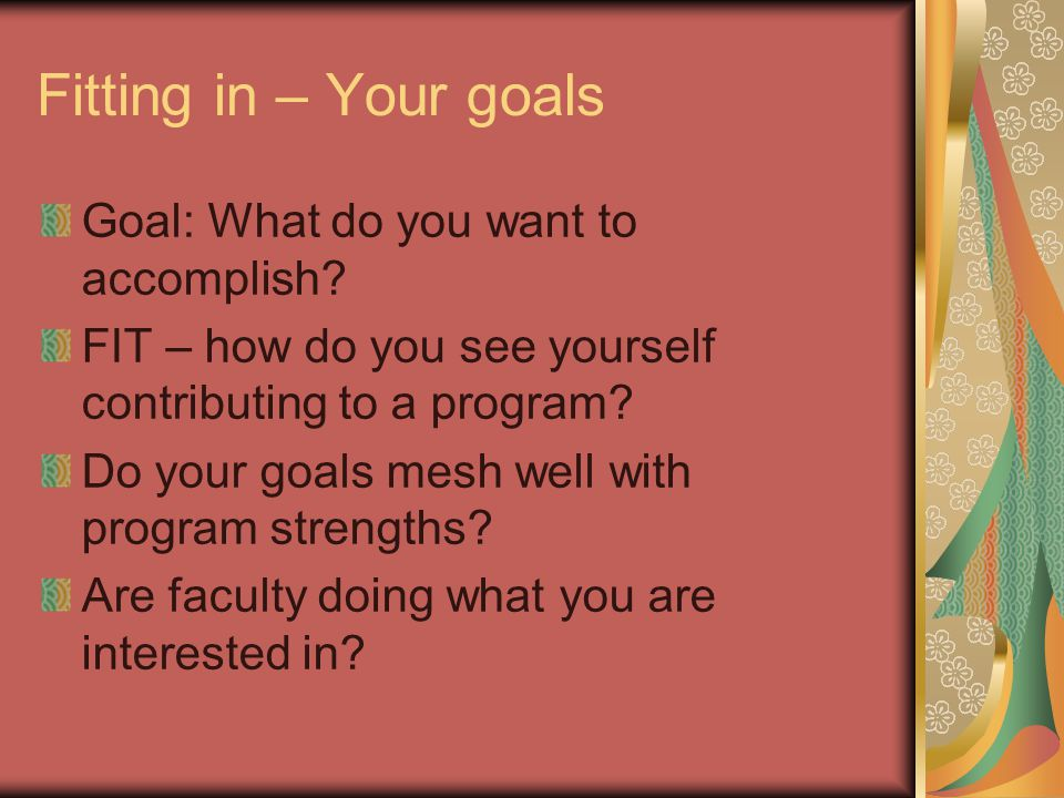 Fitting in – Your goals Goal: What do you want to accomplish.