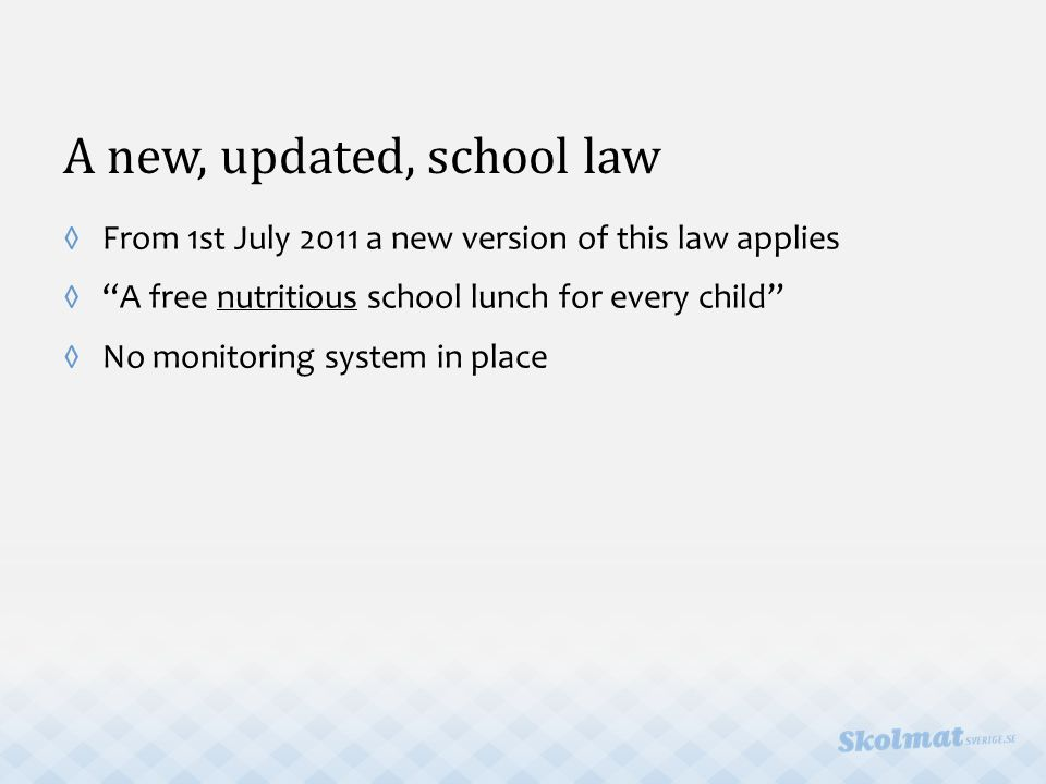 A new, updated, school law ◊From 1st July 2011 a new version of this law applies ◊ A free nutritious school lunch for every child ◊No monitoring system in place