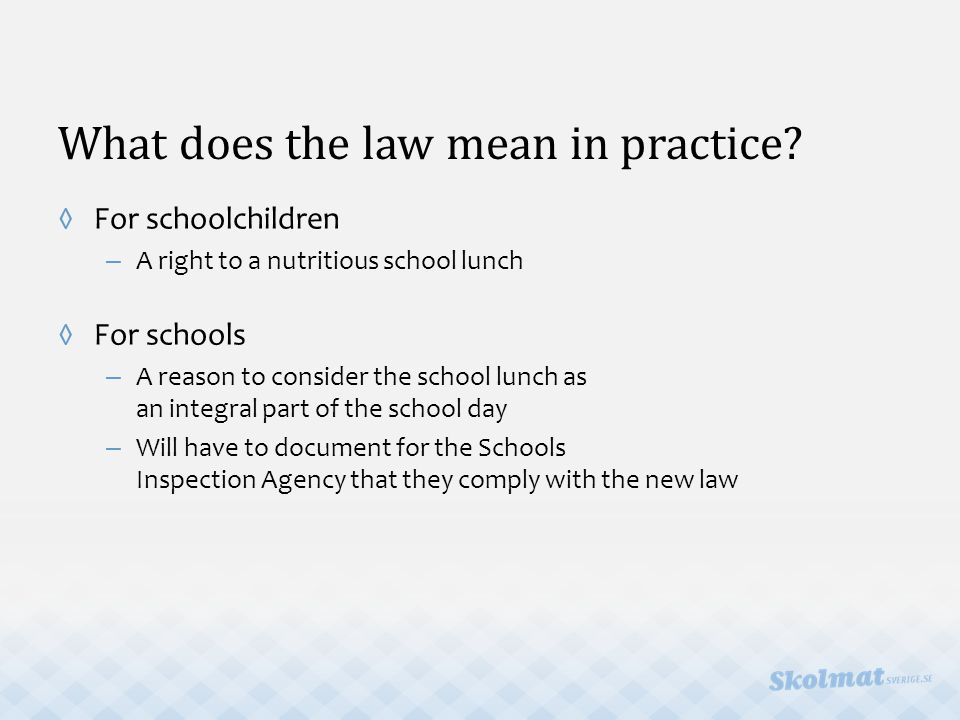 What does the law mean in practice? ◊For schoolchildren – A right to a nutritious school lunch ◊For schools – A reason to consider the school lunch as