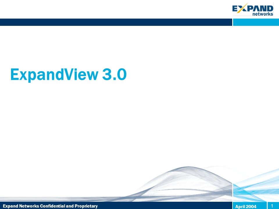 Expand Networks Confidential and Proprietary1 April 2004 ExpandView 3.0