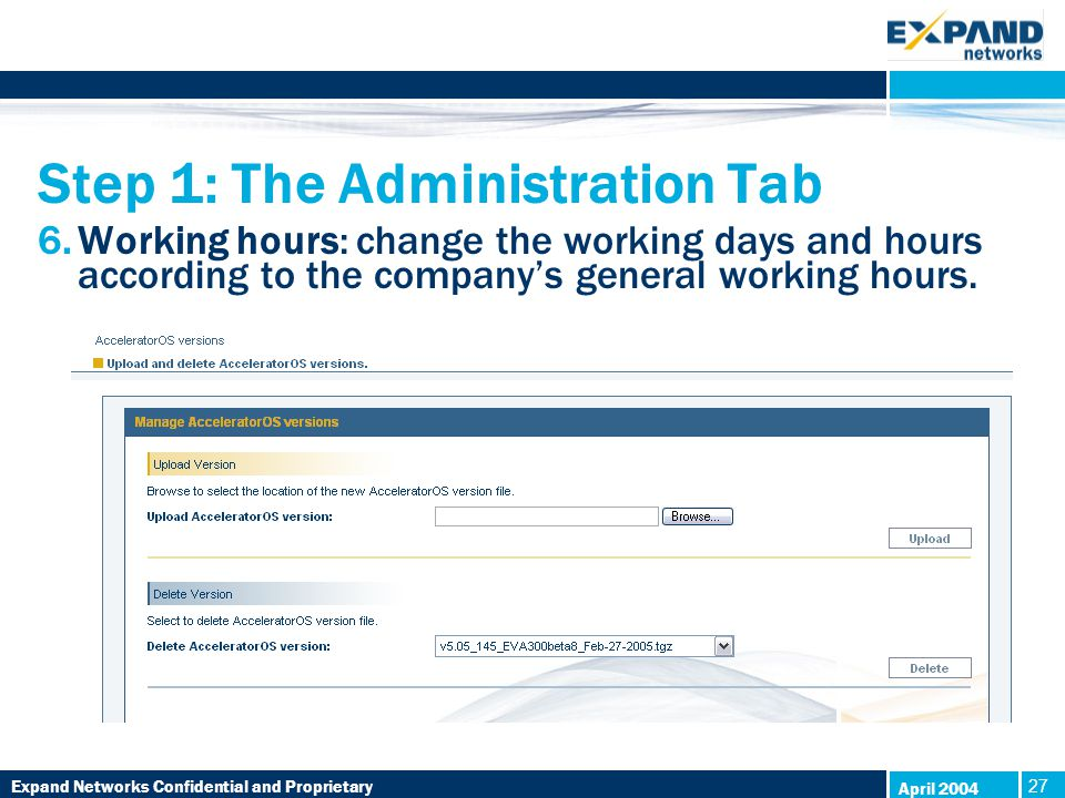 Expand Networks Confidential and Proprietary 27 April 2004 Step 1: The Administration Tab 6.Working hours: change the working days and hours according to the company's general working hours.