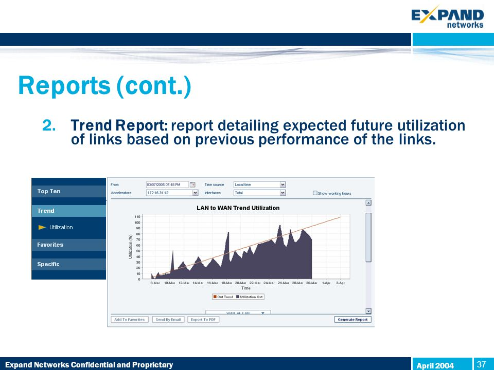 Expand Networks Confidential and Proprietary 37 April 2004 Reports (cont.) 2.Trend Report: report detailing expected future utilization of links based on previous performance of the links.