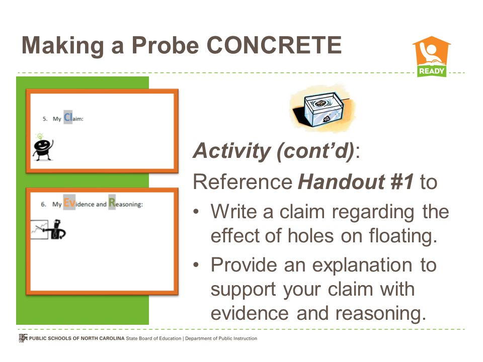 Making a Probe CONCRETE Activity (cont'd): Reference Handout #1 to Write a claim regarding the effect of holes on floating. Provide an explanation to