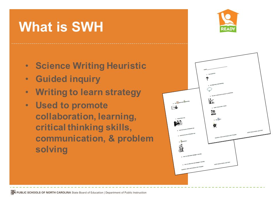 What is SWH Science Writing Heuristic Guided inquiry Writing to learn strategy Used to promote collaboration, learning, critical thinking skills, comm