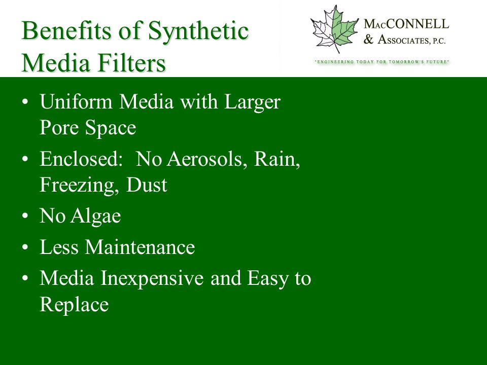 Uniform Media with Larger Pore Space Enclosed: No Aerosols, Rain, Freezing, Dust No Algae Less Maintenance Media Inexpensive and Easy to Replace Benefits of Synthetic Media Filters
