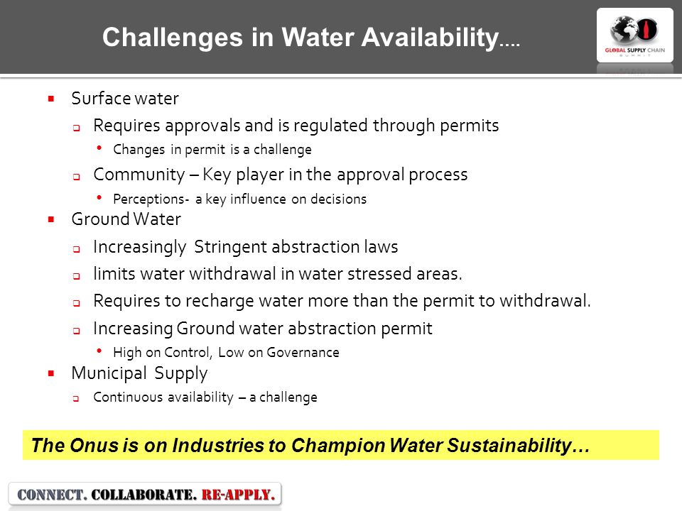  Surface water  Requires approvals and is regulated through permits Changes in permit is a challenge  Community – Key player in the approval process Perceptions- a key influence on decisions  Ground Water  Increasingly Stringent abstraction laws  limits water withdrawal in water stressed areas.