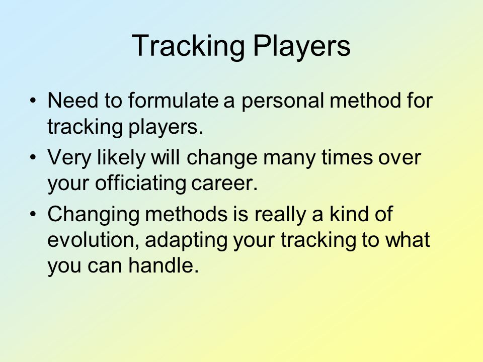 Tracking Players Need to formulate a personal method for tracking players. Very likely will change many times over your officiating career. Changing m