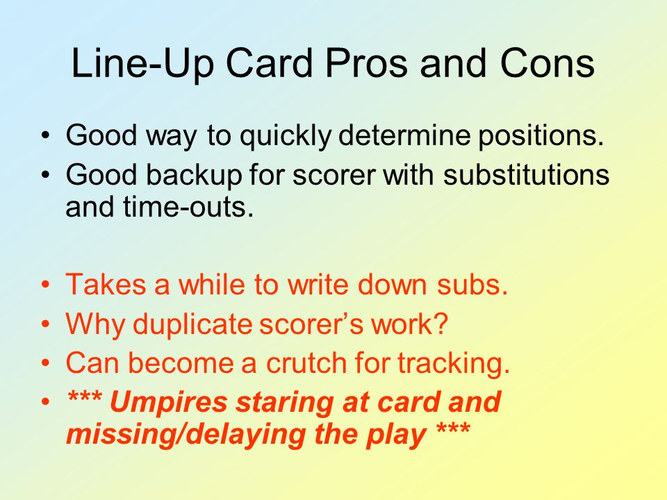 Line-Up Card Pros and Cons Good way to quickly determine positions.