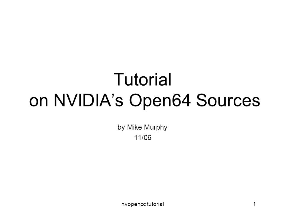 nvopencc tutorial1 Tutorial on NVIDIA's Open64 Sources by Mike Murphy 11/06